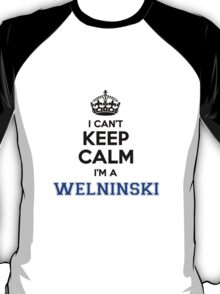 I cant keep calm Im a WELNINSKI T-Shirt
