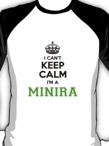 I cant keep calm Im a Minira T-Shirt