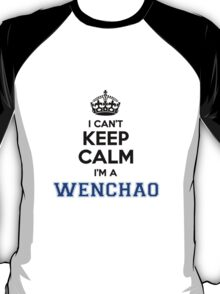 I cant keep calm Im a WENCHAO T-Shirt