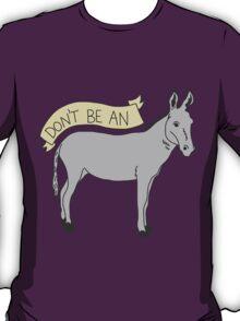 Don't Be An Ass - Donkey T-Shirt