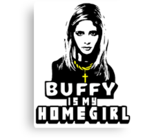 Buffy Is My Home Girl Canvas Print