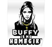 Buffy Is My Home Girl Poster