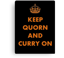 Keep Quorn and Curry On Canvas Print