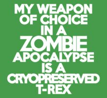 My weapon of choice in a Zombie Apocalypse is a cryopreserved T-Rex Kids Clothes