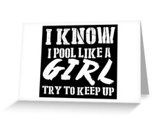 I Know I Pool Like A Girl Try To Keep Up - TShirts & Hoodies Greeting Card