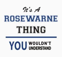 It's a ROSEWARNE thing, you wouldn't understand !! T-Shirt
