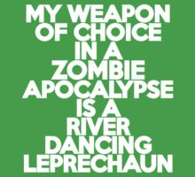 My weapon of choice in a Zombie Apocalypse is a river dancing leprechaun Kids Clothes