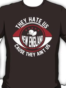 They Hate Us Cause They Ain't Us - New England Fan TShirts & Hoodies T-Shirt