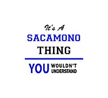 It's a SACAMONO thing, you wouldn't understand !! Photographic Print