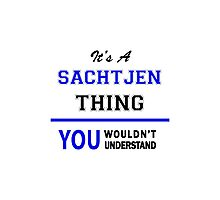It's a SACHTJEN thing, you wouldn't understand !! Photographic Print