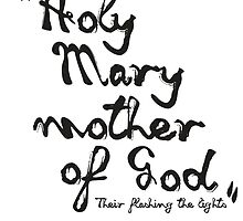 """""""Holy Mary.. There flashing the lights"""".. by 2cimage"""