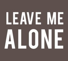 LEAVE ME ALONE (Landscape:White) by typetypeteetees
