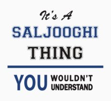 It's a SALJOOGHI thing, you wouldn't understand !! T-Shirt