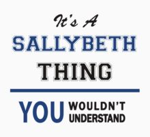 It's a SALLYBETH thing, you wouldn't understand !! T-Shirt