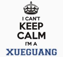 I cant keep calm Im a XUEGUANG by icanting