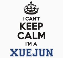 I cant keep calm Im a XUEJUN by icanting