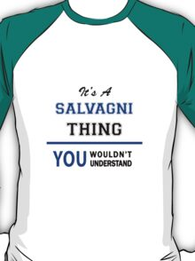 It's a SALVAGNI thing, you wouldn't understand !! T-Shirt