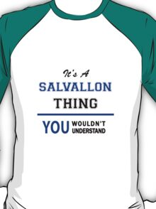 It's a SALVALLON thing, you wouldn't understand !! T-Shirt