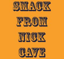 Smack From Nick Cave by TimChuma