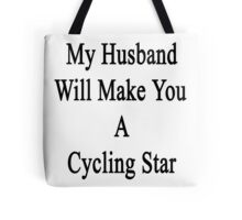 My Husband Will Make You A Cycling Star  Tote Bag