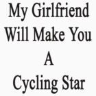 My Girlfriend Will Make You A Cycling Star  by supernova23