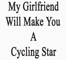 My Girlfriend Will Make You A Cycling Star  T-Shirt