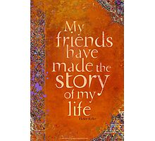 My Friends Have Made the Story of my Life Photographic Print