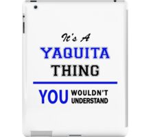 It's a YAQUITA thing, you wouldn't understand !! iPad Case/Skin