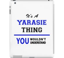 It's a YARASIE thing, you wouldn't understand !! iPad Case/Skin