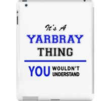 It's a YARBRAY thing, you wouldn't understand !! iPad Case/Skin