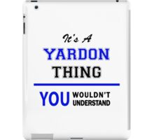 It's a YARDON thing, you wouldn't understand !! iPad Case/Skin