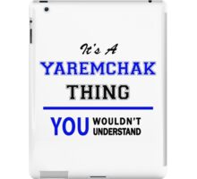 It's a YAREMCHAK thing, you wouldn't understand !! iPad Case/Skin