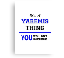 It's a YAREMIS thing, you wouldn't understand !! Canvas Print