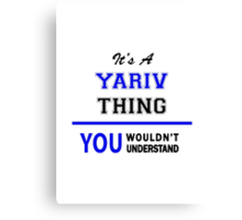 It's a YARIV thing, you wouldn't understand !! Canvas Print