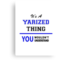 It's a YARIZED thing, you wouldn't understand !! Canvas Print