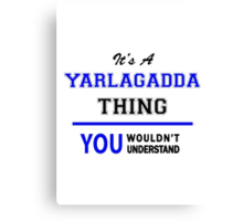 It's a YARLAGADDA thing, you wouldn't understand !! Canvas Print