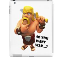 Clash of clans - So you want war...? iPad Case/Skin