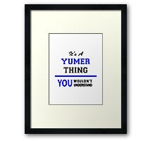 It's a YUMER thing, you wouldn't understand !! Framed Print