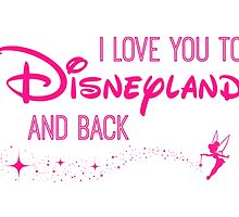 I Love You to Disneyland and Back Pink by AllieJoy224
