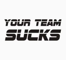 Your Team Sucks T-Shirt