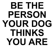 be the person your dog thinks you are by idafreja