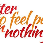 It's better to feel pain, than nothing at all by AAA-Ace