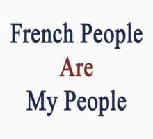French People Are My People  by supernova23