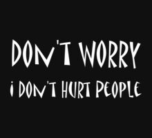 I Don't Hurt People - 1a by MKMexpressions