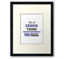 It's a ZAQUIA thing, you wouldn't understand !! Framed Print