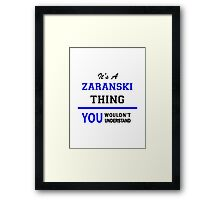 It's a ZARANSKI thing, you wouldn't understand !! Framed Print