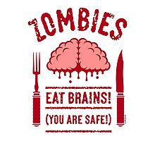 Zombies Eat Brains! You Are Safe! (2C) Photographic Print