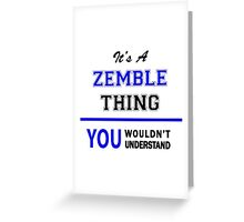 It's a ZEMBLE thing, you wouldn't understand !! Greeting Card