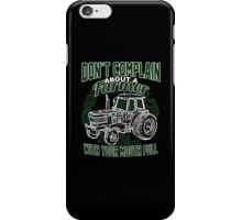 Don't Complain About a Farmer With Your Mouth Full - Tshirts & Hoodies iPhone Case/Skin