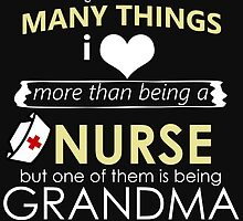 THERE AREN'T MANY THINGS I LOVE MORE THAN BEING A NURSE BUT ONE OF THEM IS BEING GRANDMA by BADASSTEES